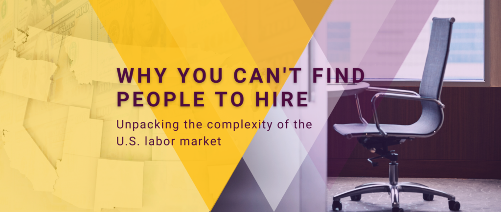 Why You Can't Find People to Hire: Unpacking the complexity of the U.S. Labor Market